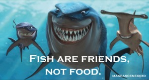 """Fish are friends, not food."